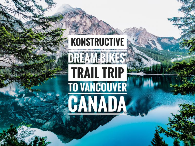 Konstructive-DreamBikes-Trail-Trip-Vancouver-Canada-1